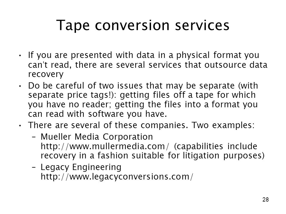 28 Tape conversion services If you are presented with data in a physical format you can ' t read, there are several services that outsource data recov
