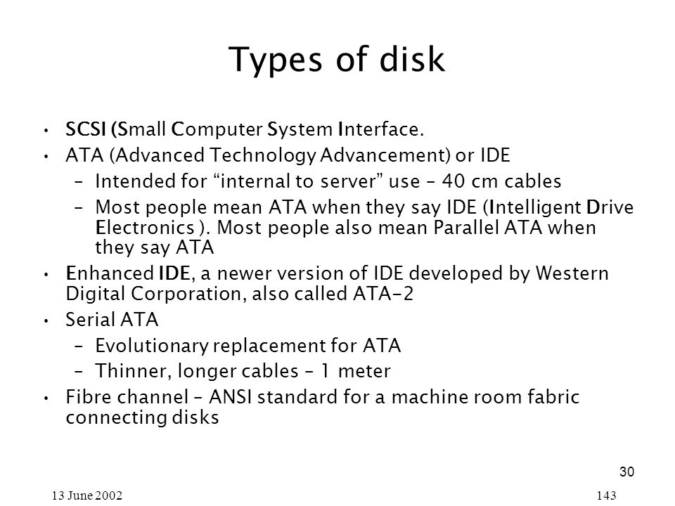 30 13 June 2002143 Types of disk SCSI (Small Computer System Interface.