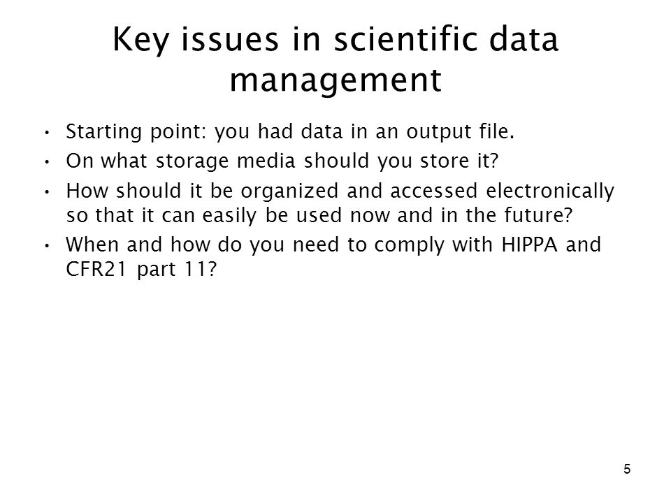 5 Key issues in scientific data management Starting point: you had data in an output file. On what storage media should you store it? How should it be