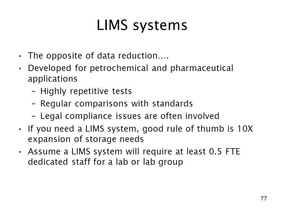77 LIMS systems The opposite of data reduction….