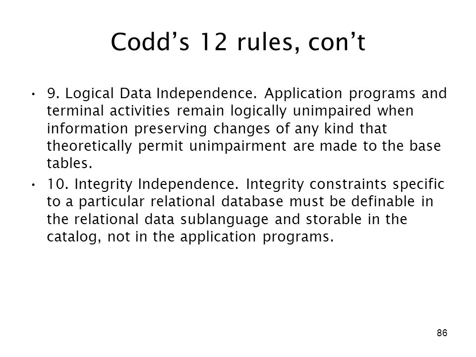 86 Codd's 12 rules, con't 9. Logical Data Independence.