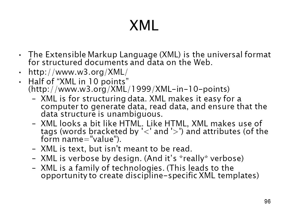 """96 XML The Extensible Markup Language (XML) is the universal format for structured documents and data on the Web. http://www.w3.org/XML/ Half of """"XML"""