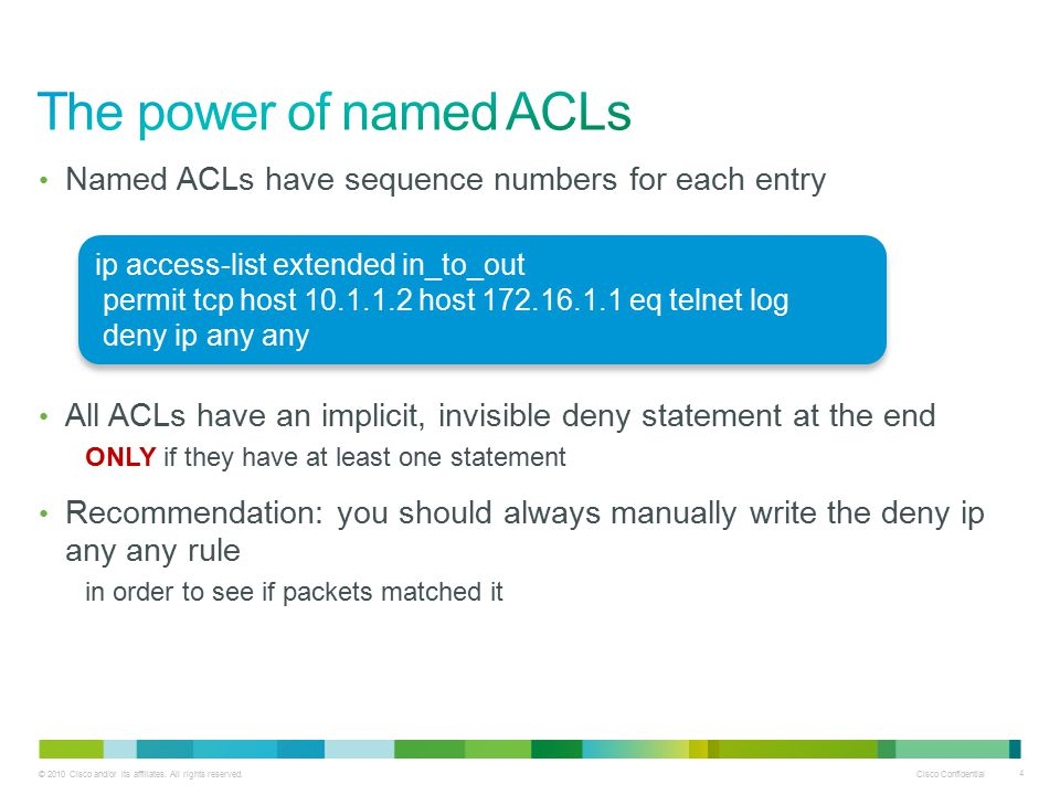 © 2010 Cisco and/or its affiliates. All rights reserved. Cisco Confidential 4 Named ACLs have sequence numbers for each entry All ACLs have an implici