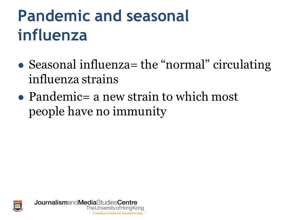 """Pandemic and seasonal influenza Seasonal influenza= the """"normal"""" circulating influenza strains Pandemic= a new strain to which most people have no imm"""