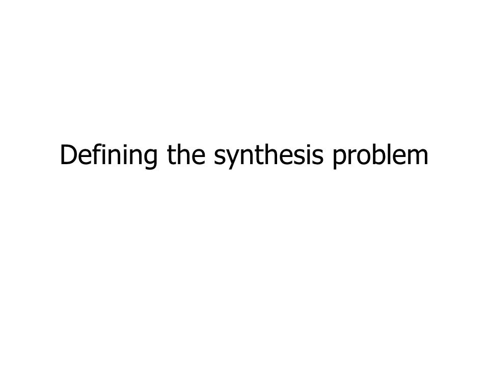 Defining the synthesis problem