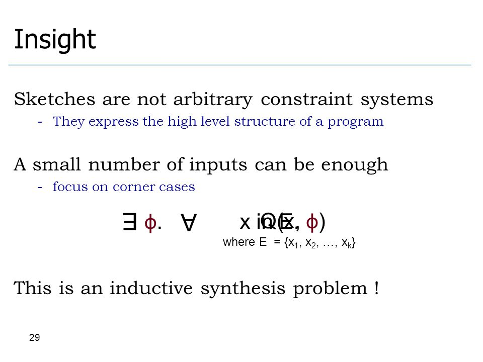 29 Insight Sketches are not arbitrary constraint systems - They express the high level structure of a program A small number of inputs can be enough -