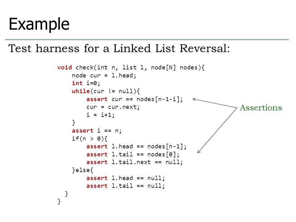 void check(int n, list l, node[N] nodes){ node cur = l.head; int i=0; while(cur != null){ assert cur == nodes[n-1-i]; cur = cur.next; i = i+1; } asser