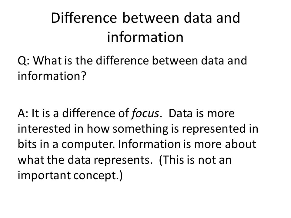 Difference between data and information Q: What is the difference between data and information? A: It is a difference of focus. Data is more intereste