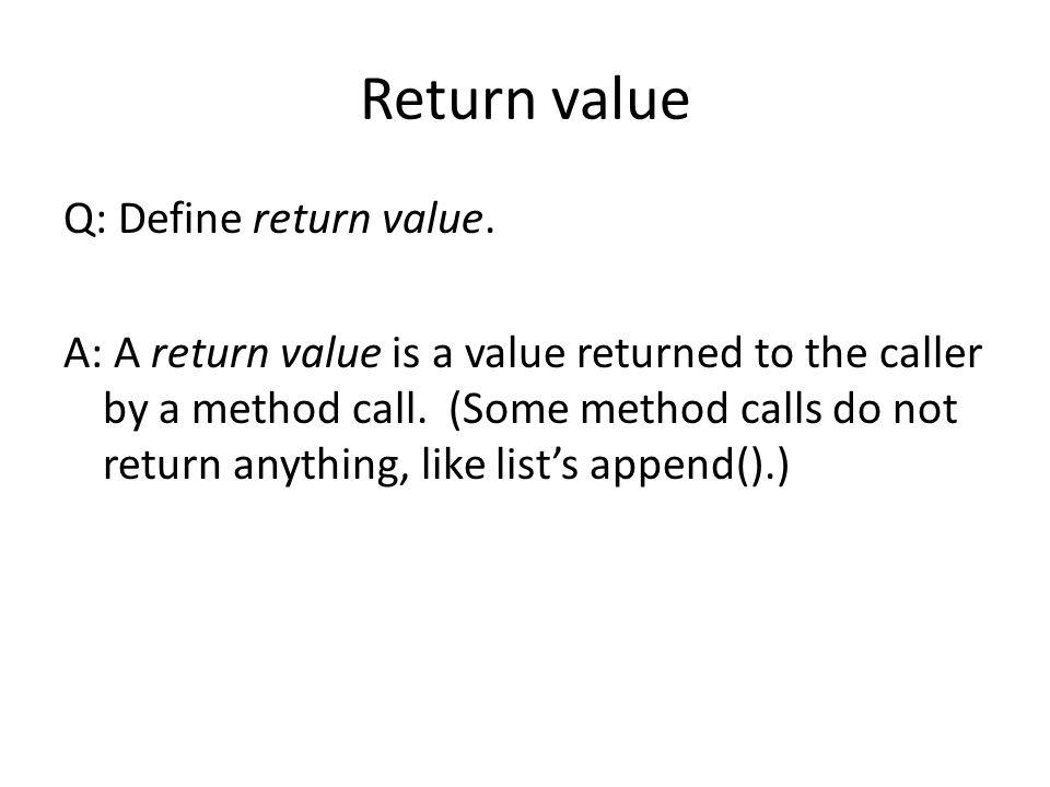 Return value Q: Define return value.