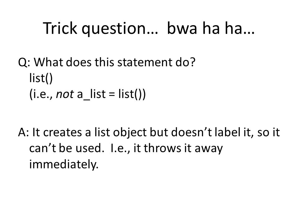 Trick question… bwa ha ha… Q: What does this statement do.