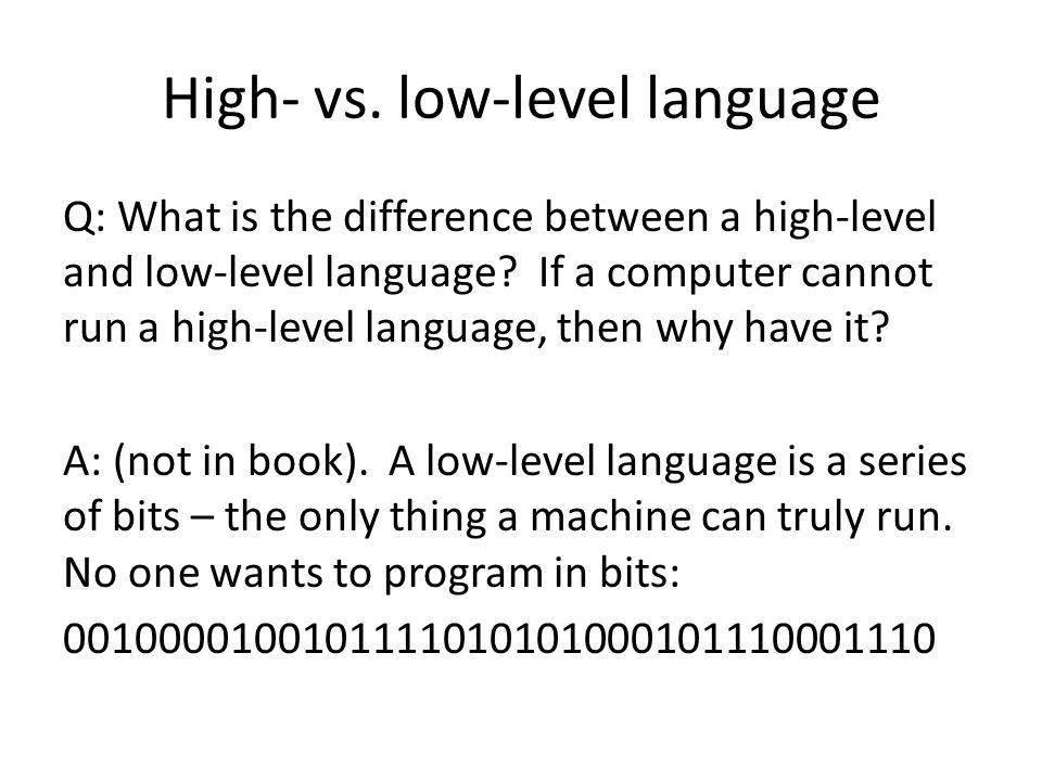 High- vs. low-level language Q: What is the difference between a high-level and low-level language.