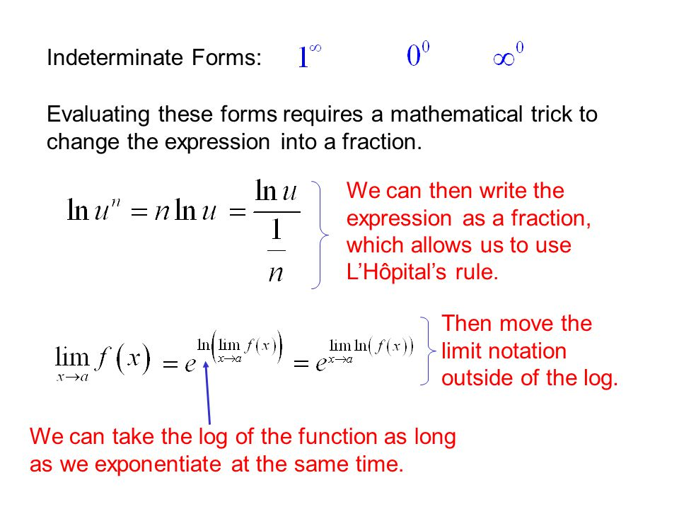 Indeterminate Forms: Evaluating these forms requires a mathematical trick to change the expression into a fraction.