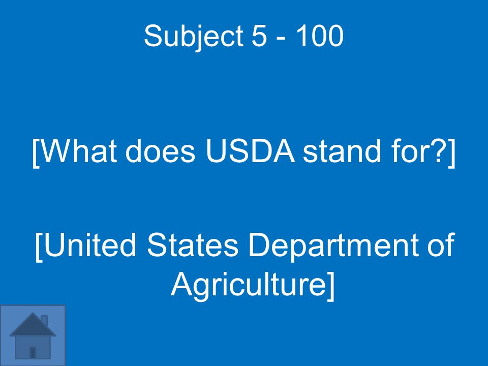 Subject 5 - 100 [What does USDA stand for ] [United States Department of Agriculture]