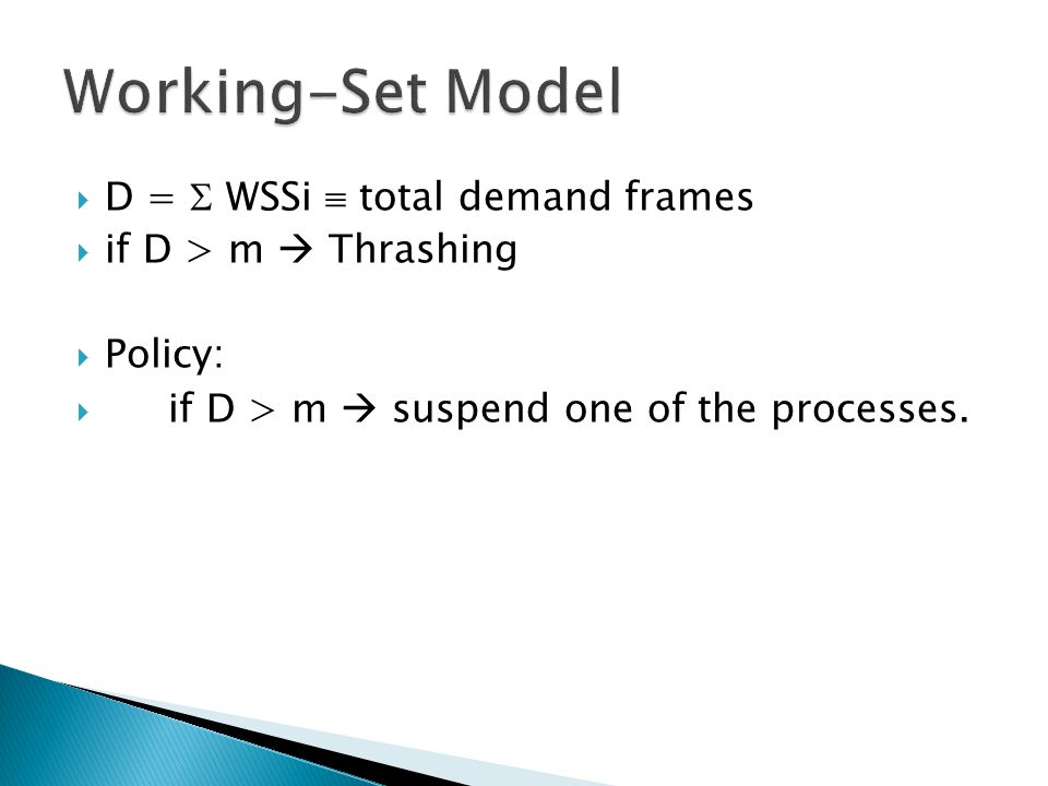  D =  WSSi  total demand frames  if D > m  Thrashing  Policy:  if D > m  suspend one of the processes.