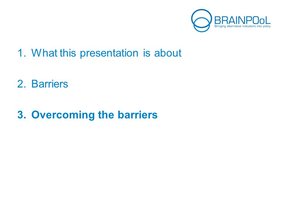 1.What this presentation is about 2.Barriers 3.Overcoming the barriers