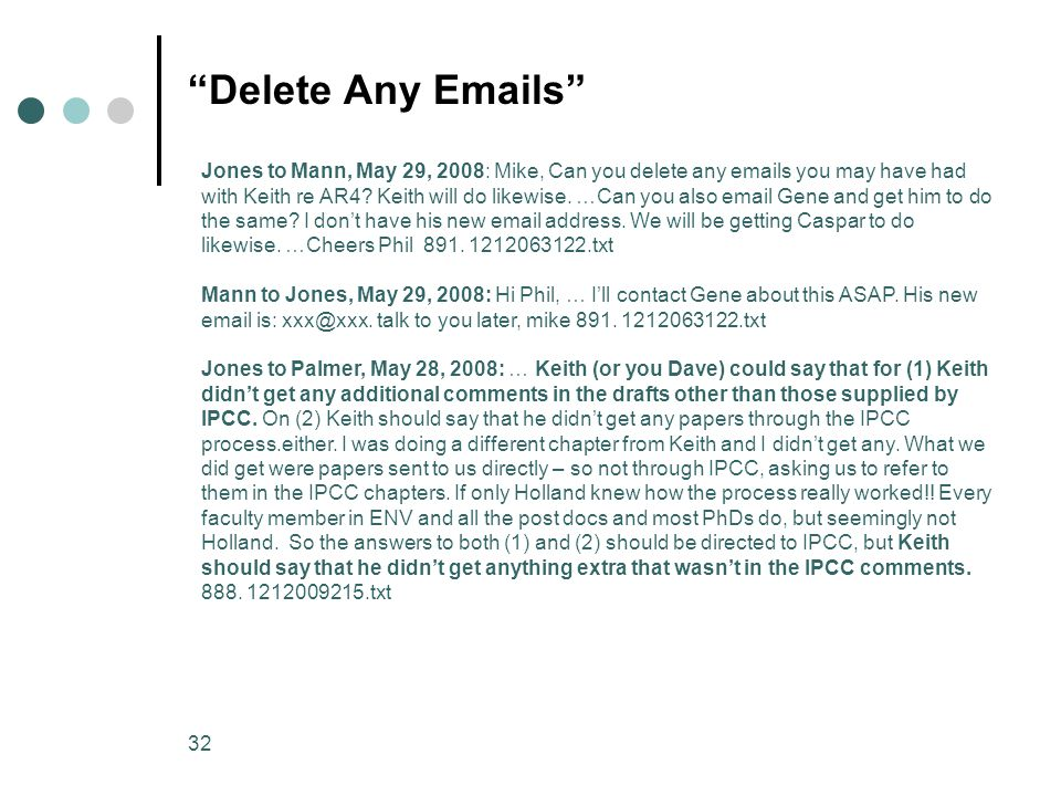 32 Delete Any Emails Jones to Mann, May 29, 2008: Mike, Can you delete any emails you may have had with Keith re AR4.