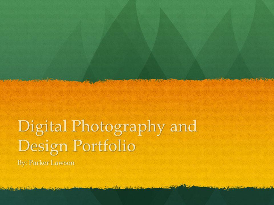 Digital Photography and Design Portfolio By: Parker Lawson