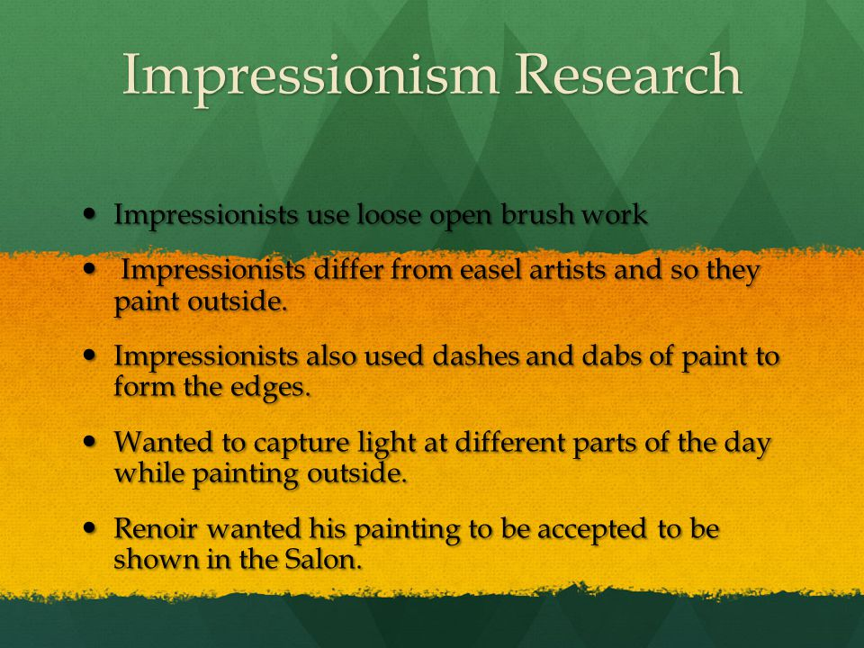 Impressionism Research Impressionists use loose open brush work Impressionists use loose open brush work Impressionists differ from easel artists and so they paint outside.