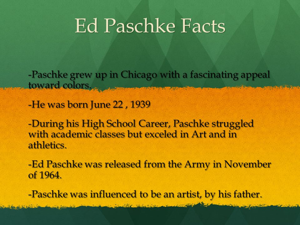Ed Paschke Facts -Paschke grew up in Chicago with a fascinating appeal toward colors.