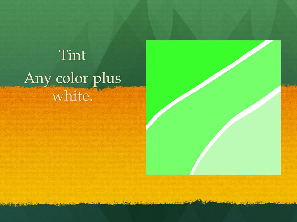 Tint Any color plus white.