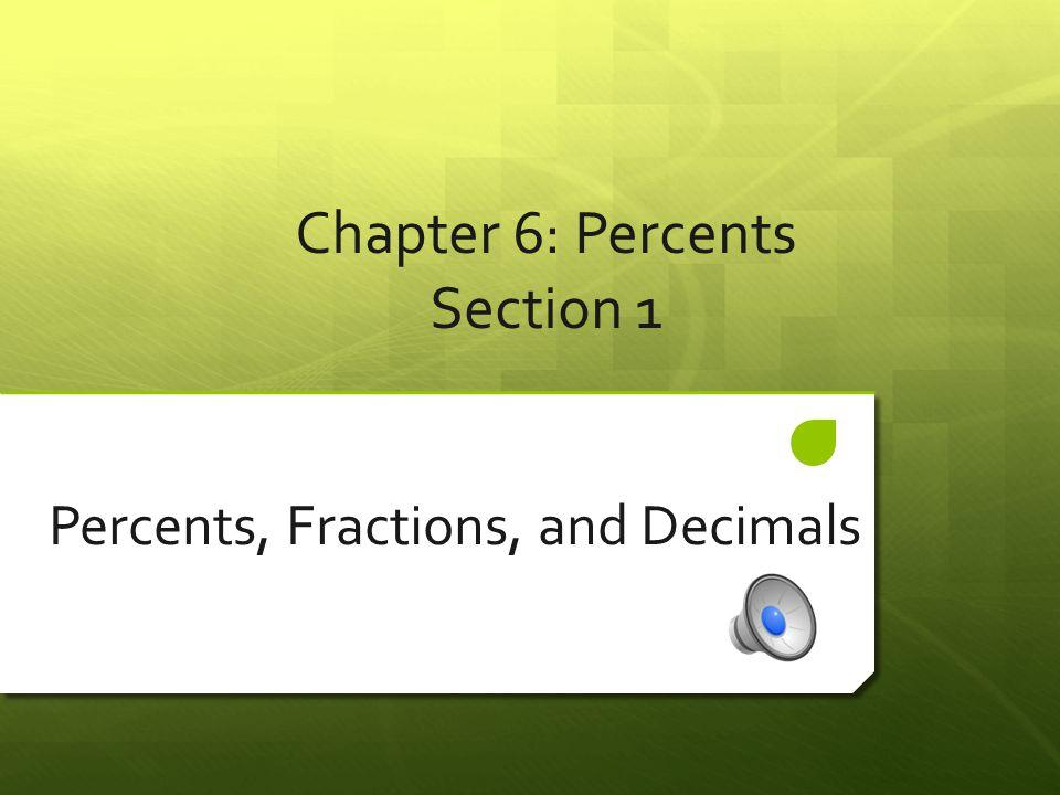 Chapter 6: Percents Section 1 Percents, Fractions, and Decimals