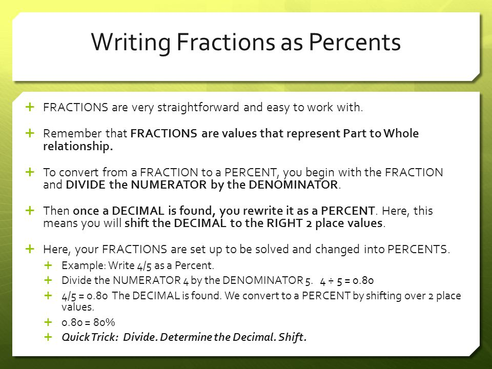 Writing Fractions as Percents  FRACTIONS are very straightforward and easy to work with.