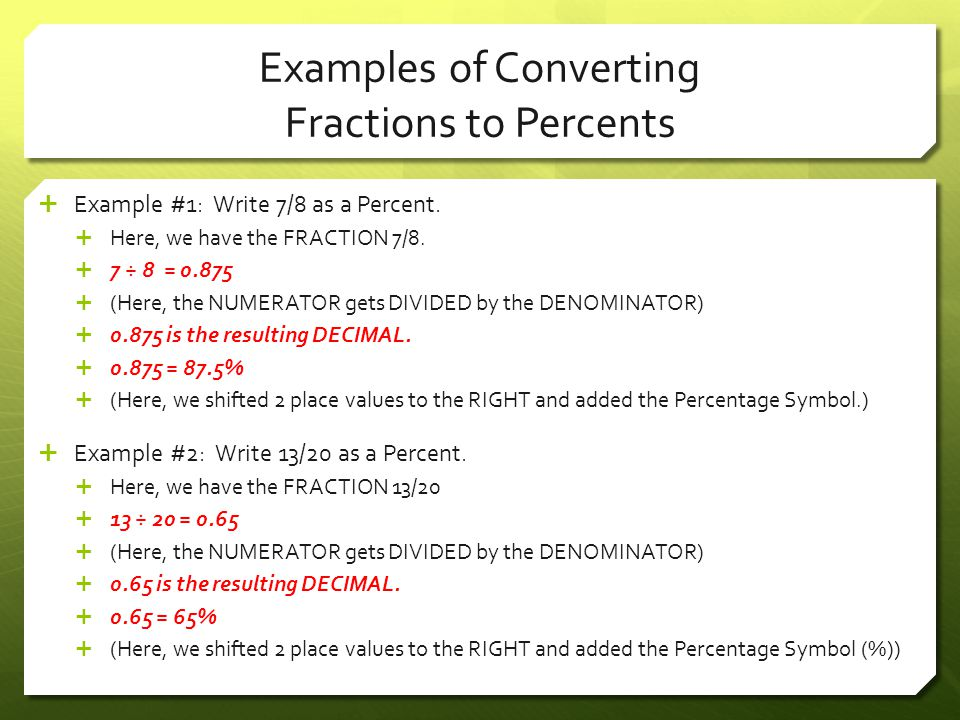 Examples of Converting Fractions to Percents  Example #1: Write 7/8 as a Percent.