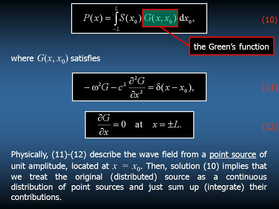 11 where G(x, x 0 ) satisfies (10) the Green's function (11) (12) Physically, (11)-(12) describe the wave field from a point source of unit amplitude,