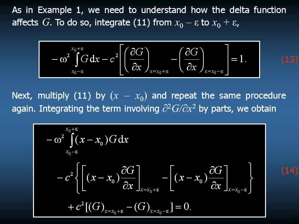 13 As in Example 1, we need to understand how the delta function affects G. To do so, integrate (11) from x 0 – ε to x 0 + ε, (13) Next, multiply (11)
