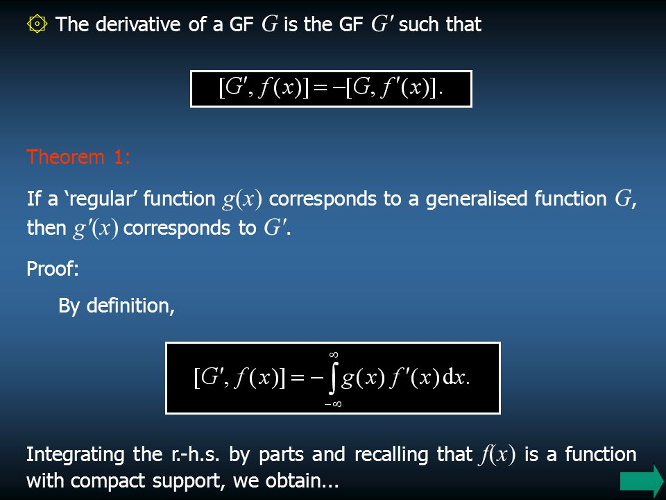 21 ۞ The derivative of a GF G is the GF G' such that Theorem 1: If a 'regular' function g(x) corresponds to a generalised function G, then g'(x) corre