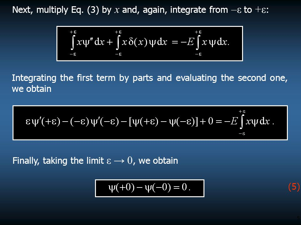 5 Next, multiply Eq. (3) by x and, again, integrate from –ε to +ε : Integrating the first term by parts and evaluating the second one, we obtain (5) F