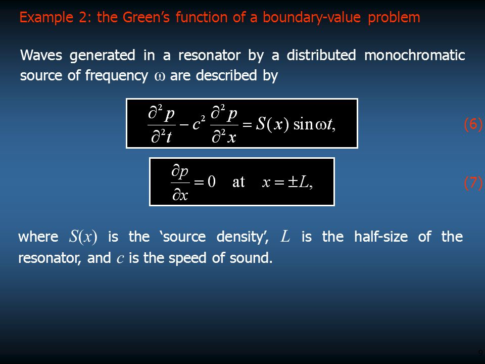 9 where S(x) is the 'source density', L is the half-size of the resonator, and c is the speed of sound. (6) Example 2: the Green's function of a bound