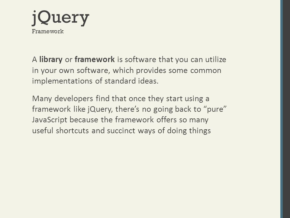 jQuery A library or framework is software that you can utilize in your own software, which provides some common implementations of standard ideas. Man