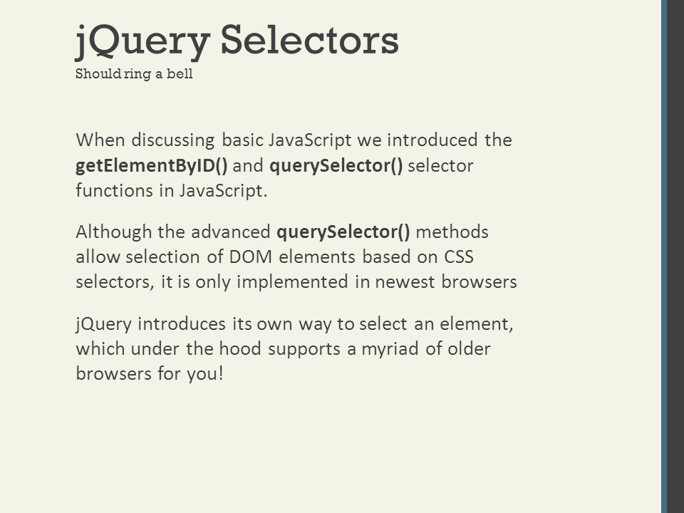 jQuery Selectors Should ring a bell When discussing basic JavaScript we introduced the getElementByID() and querySelector() selector functions in Java