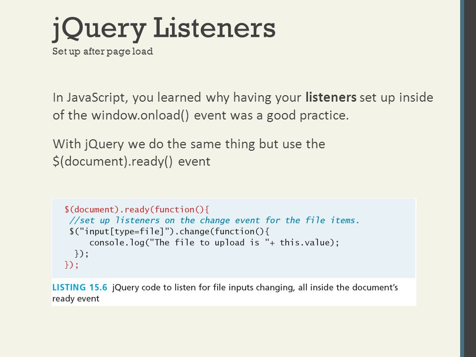 jQuery Listeners In JavaScript, you learned why having your listeners set up inside of the window.onload() event was a good practice. With jQuery we d
