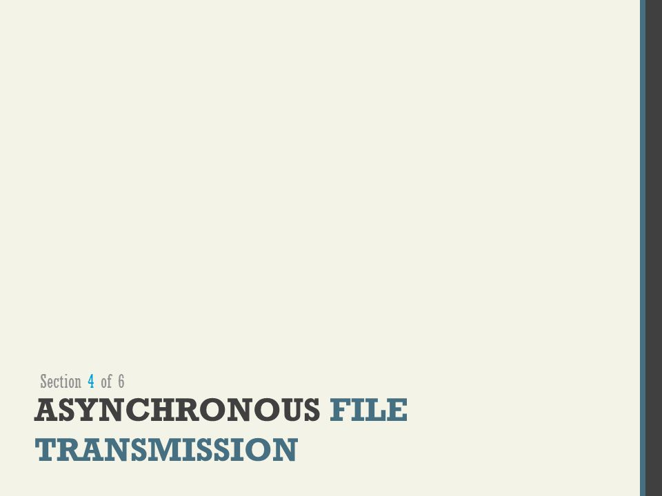ASYNCHRONOUS FILE TRANSMISSION Section 4 of 6