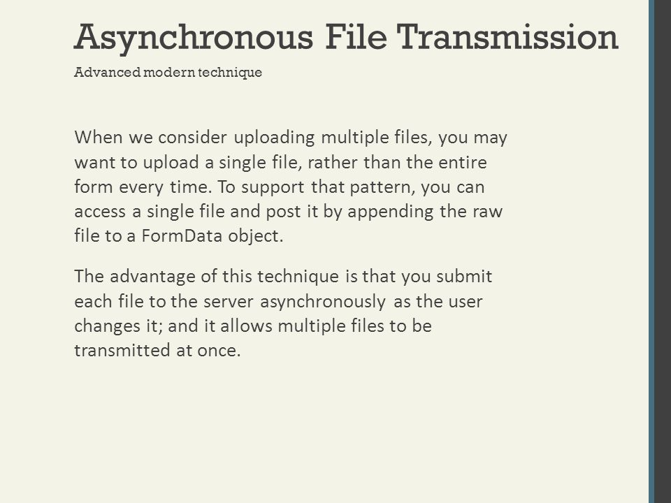 Asynchronous File Transmission Advanced modern technique When we consider uploading multiple files, you may want to upload a single file, rather than