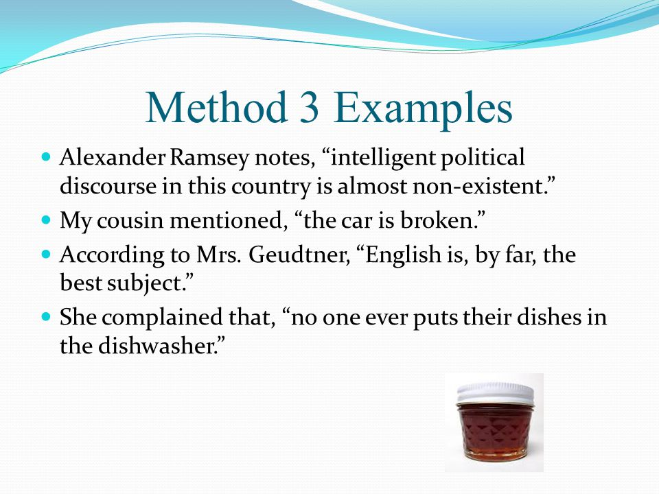 "Method 3 Examples Alexander Ramsey notes, ""intelligent political discourse in this country is almost non-existent."" My cousin mentioned, ""the car is b"