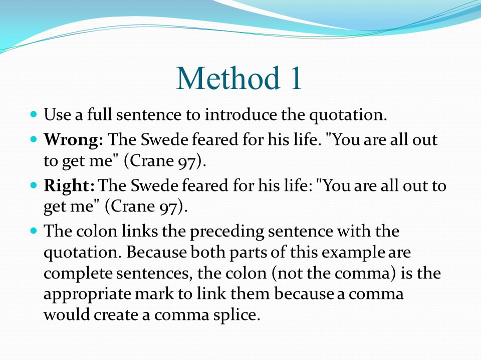Method 1 Use a full sentence to introduce the quotation. Wrong: The Swede feared for his life.
