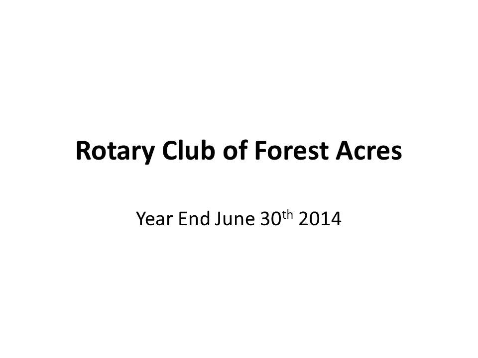 Rotary Club of Forest Acres Year End June 30 th 2014