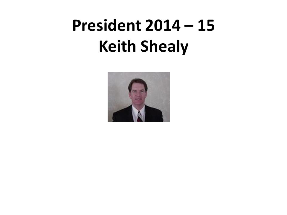 President 2014 – 15 Keith Shealy