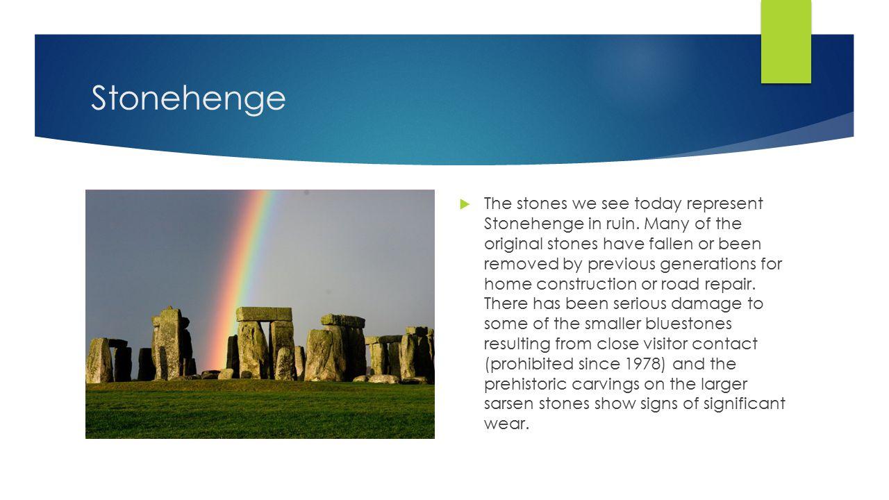 Stonehenge  The stones we see today represent Stonehenge in ruin.