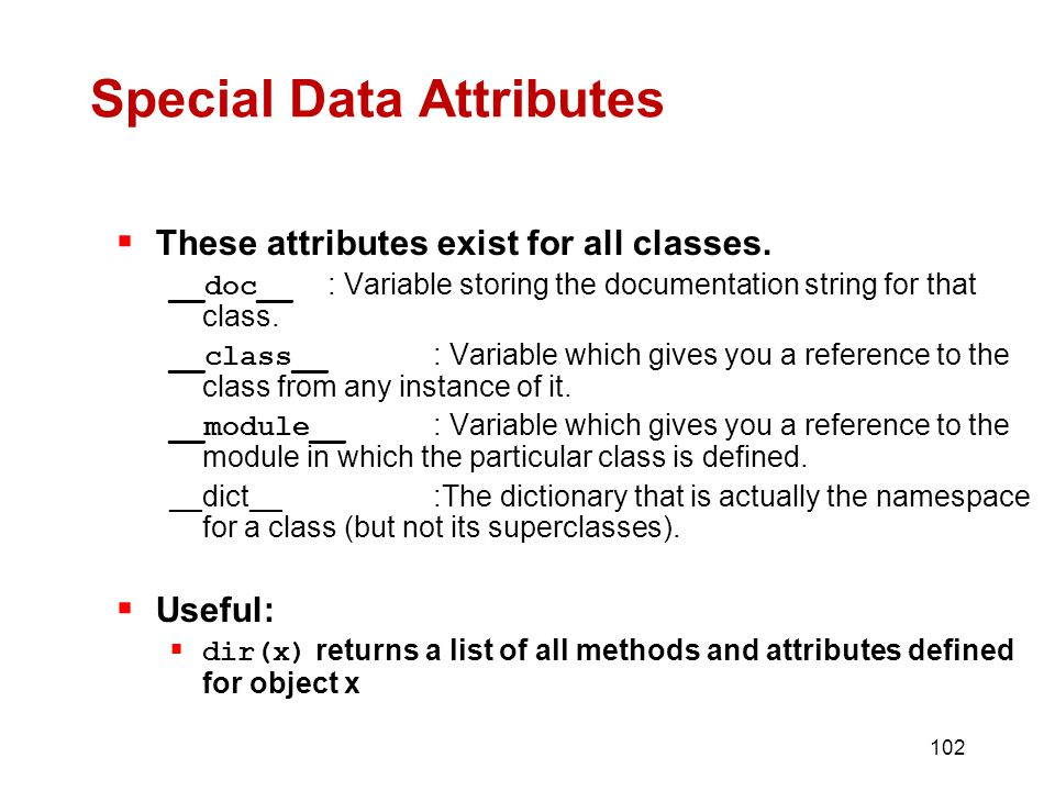 102 Special Data Attributes  These attributes exist for all classes.