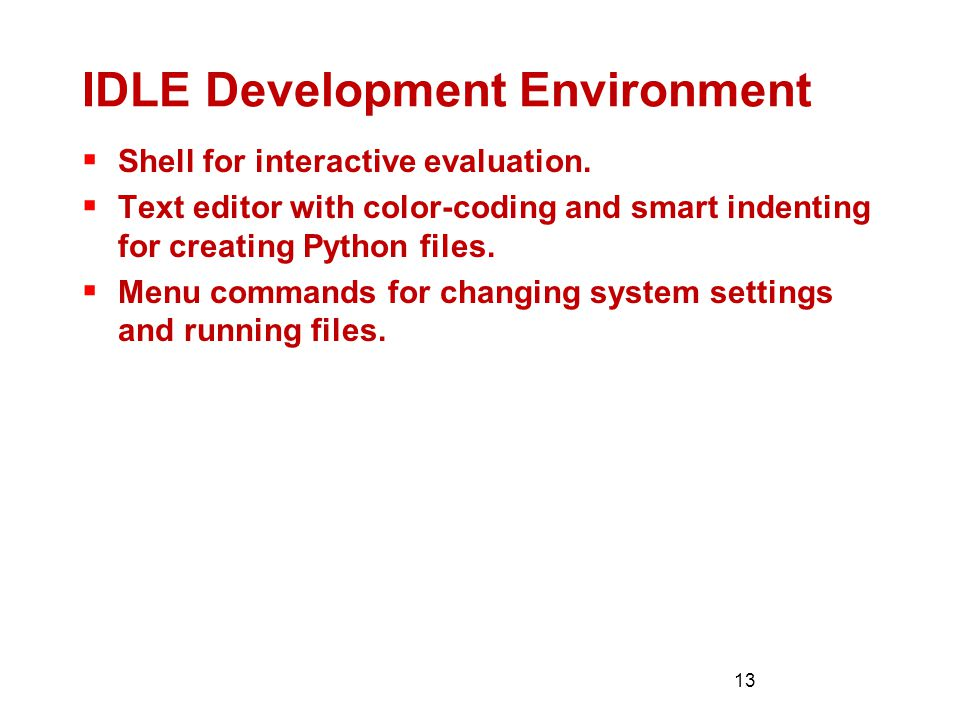 13 IDLE Development Environment  Shell for interactive evaluation.