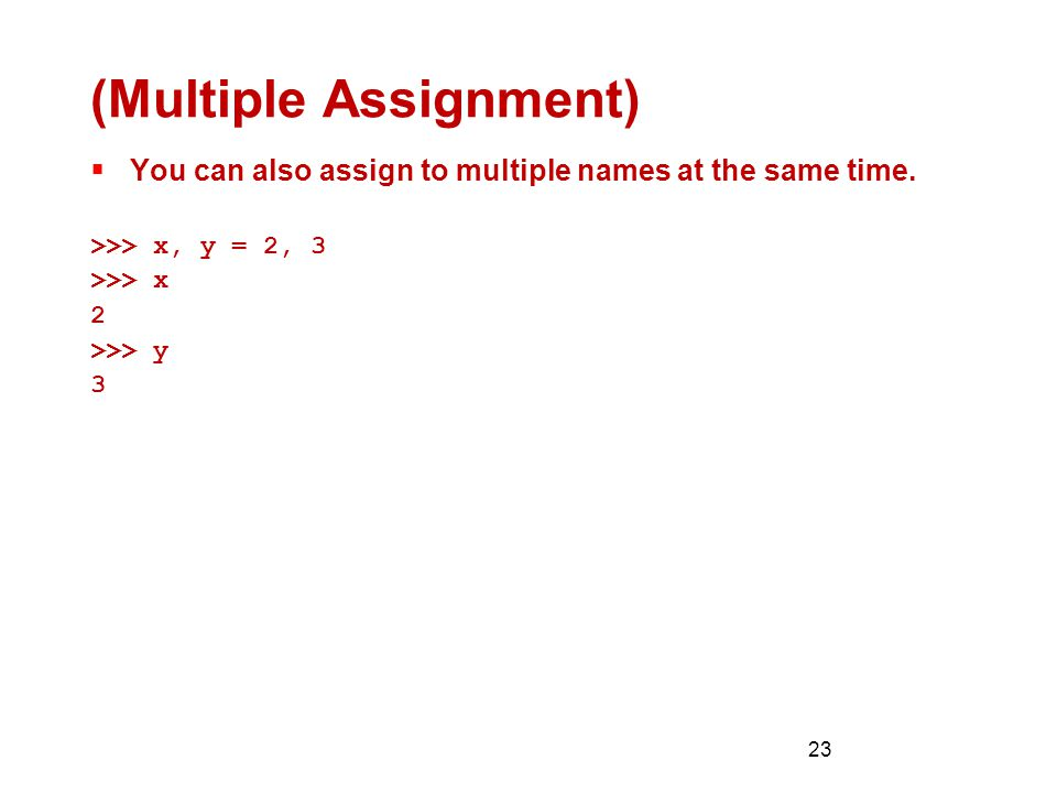 23 (Multiple Assignment)  You can also assign to multiple names at the same time.