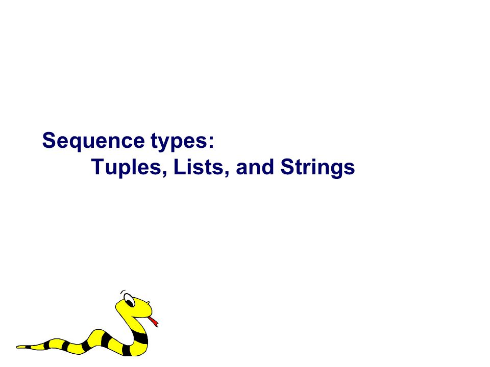 Sequence types: Tuples, Lists, and Strings