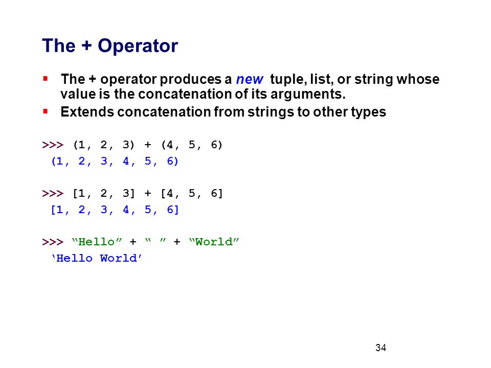 34 The + Operator  The + operator produces a new tuple, list, or string whose value is the concatenation of its arguments.