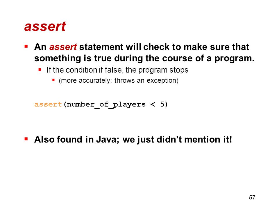 assert  An assert statement will check to make sure that something is true during the course of a program.