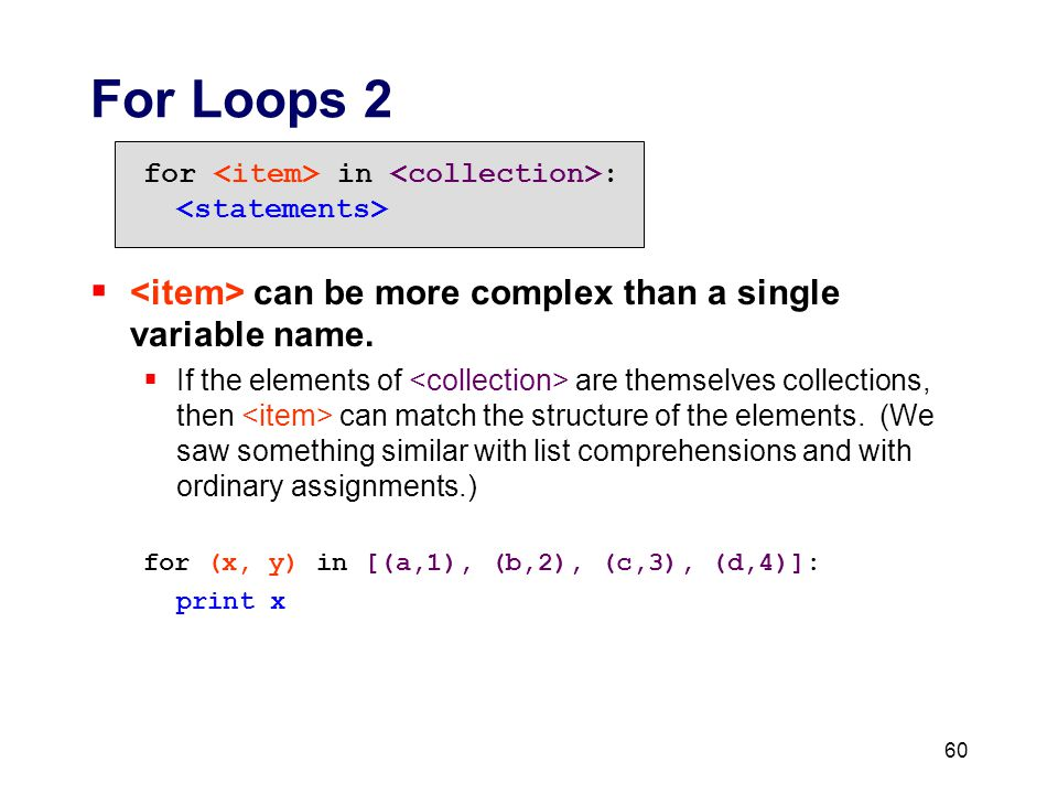 For Loops 2 for in :  can be more complex than a single variable name.