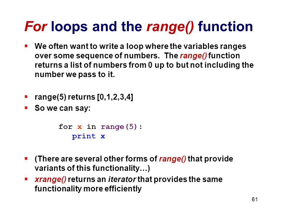 For loops and the range() function  We often want to write a loop where the variables ranges over some sequence of numbers.